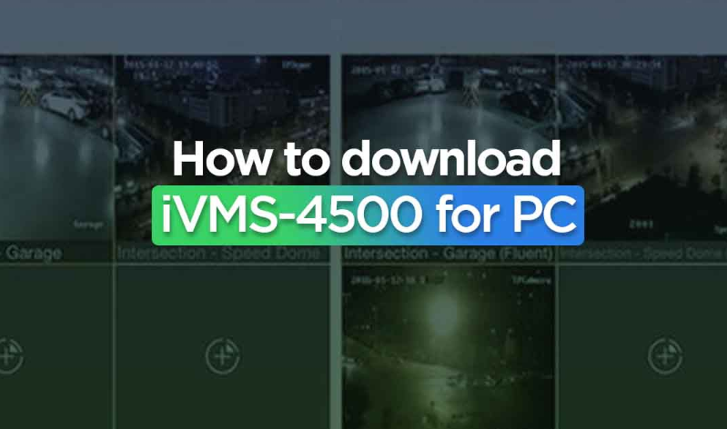 IVMS 4500 For PC, Windows & Mac - Free Download