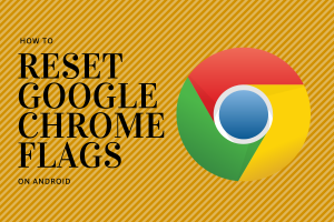 Reset Google Chrome Flags