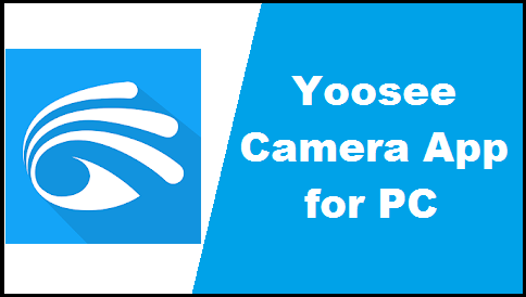 Yoosee App For PC, Windows & Mac - Free Download