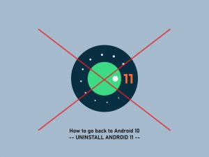 Uninstall Android 11 & Go back to Android 10