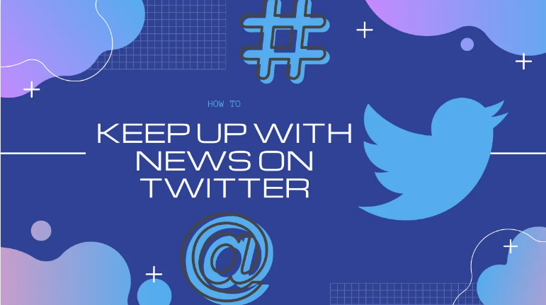 Keep Up With The Latest News On Twitter